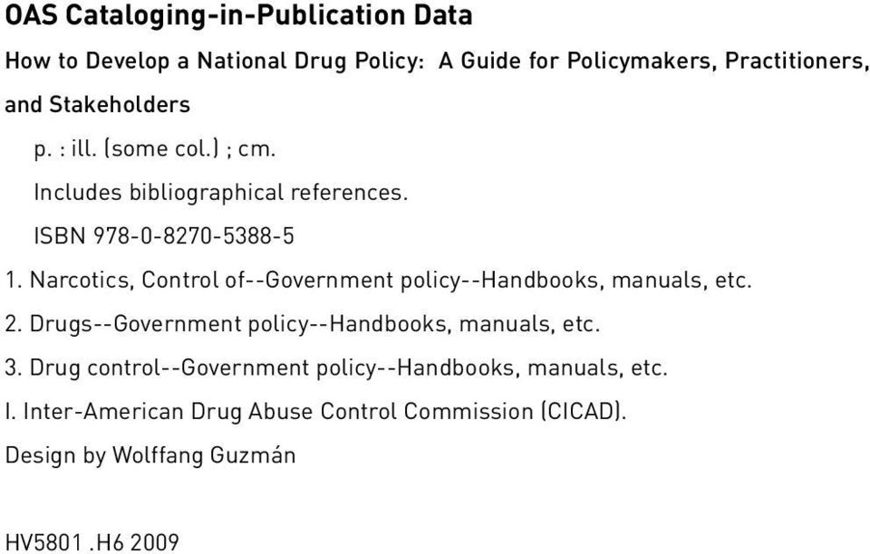 Narcotics, Control of--government policy--handbooks, manuals, etc. 2. Drugs--Government policy--handbooks, manuals, etc. 3.