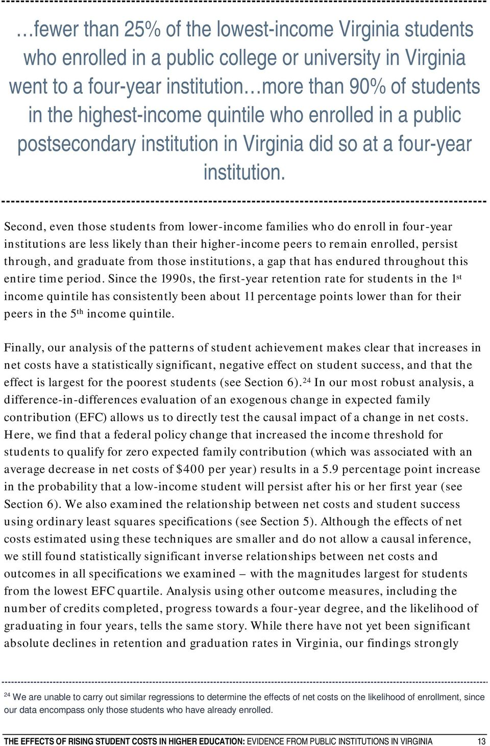Second, even those students from lower-income families who do enroll in four-year institutions are less likely than their higher-income peers to remain enrolled, persist through, and graduate from