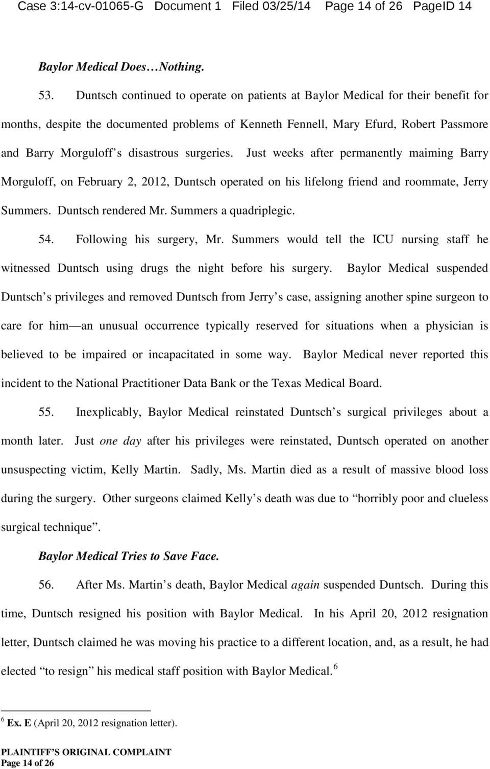 disastrous surgeries. Just weeks after permanently maiming Barry Morguloff, on February 2, 2012, Duntsch operated on his lifelong friend and roommate, Jerry Summers. Duntsch rendered Mr.