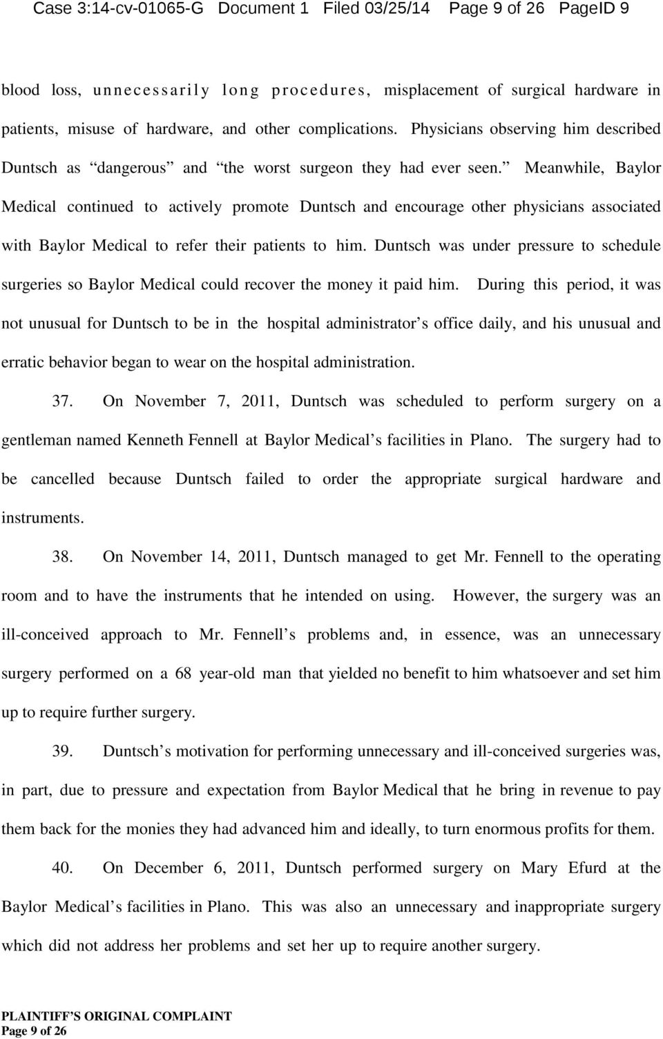 Meanwhile, Baylor Medical continued to actively promote Duntsch and encourage other physicians associated with Baylor Medical to refer their patients to him.
