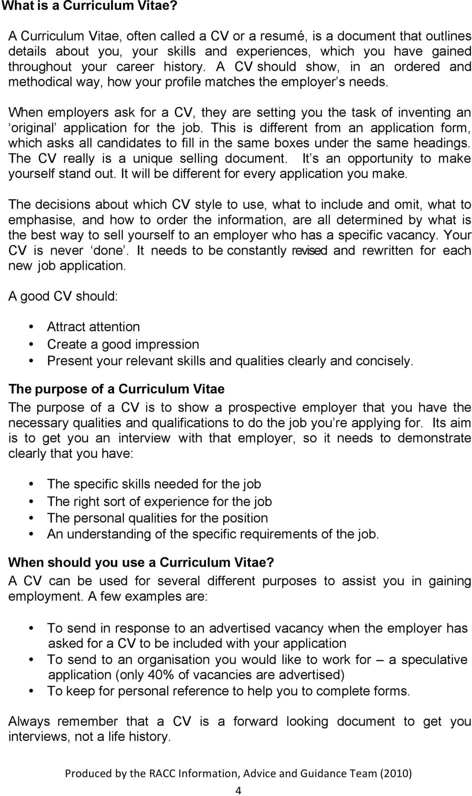 A CV should show, in an ordered and methodical way, how your profile matches the employer s needs.