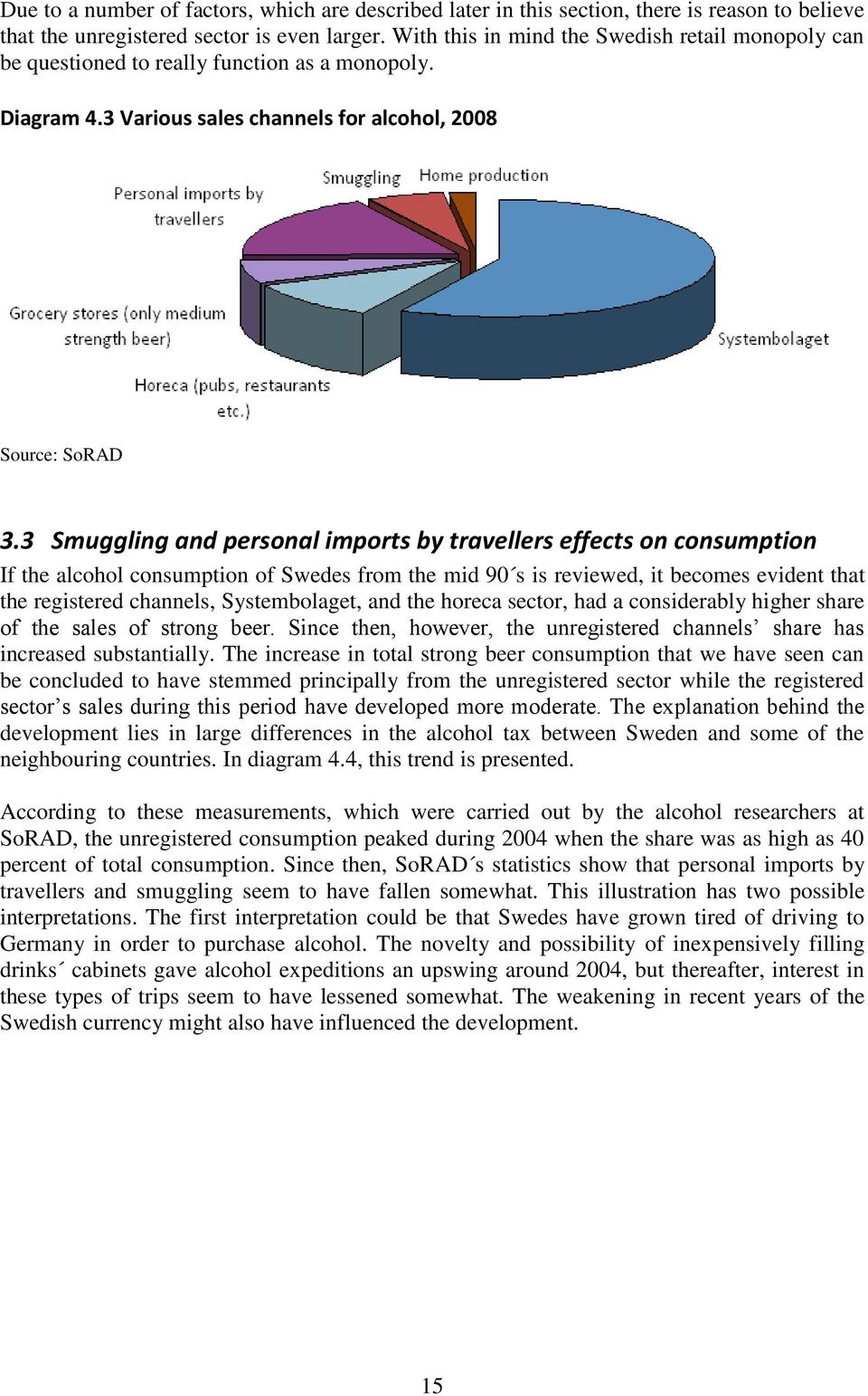 3 Smuggling and personal imports by travellers effects on consumption If the alcohol consumption of Swedes from the mid 90 s is reviewed, it becomes evident that the registered channels,