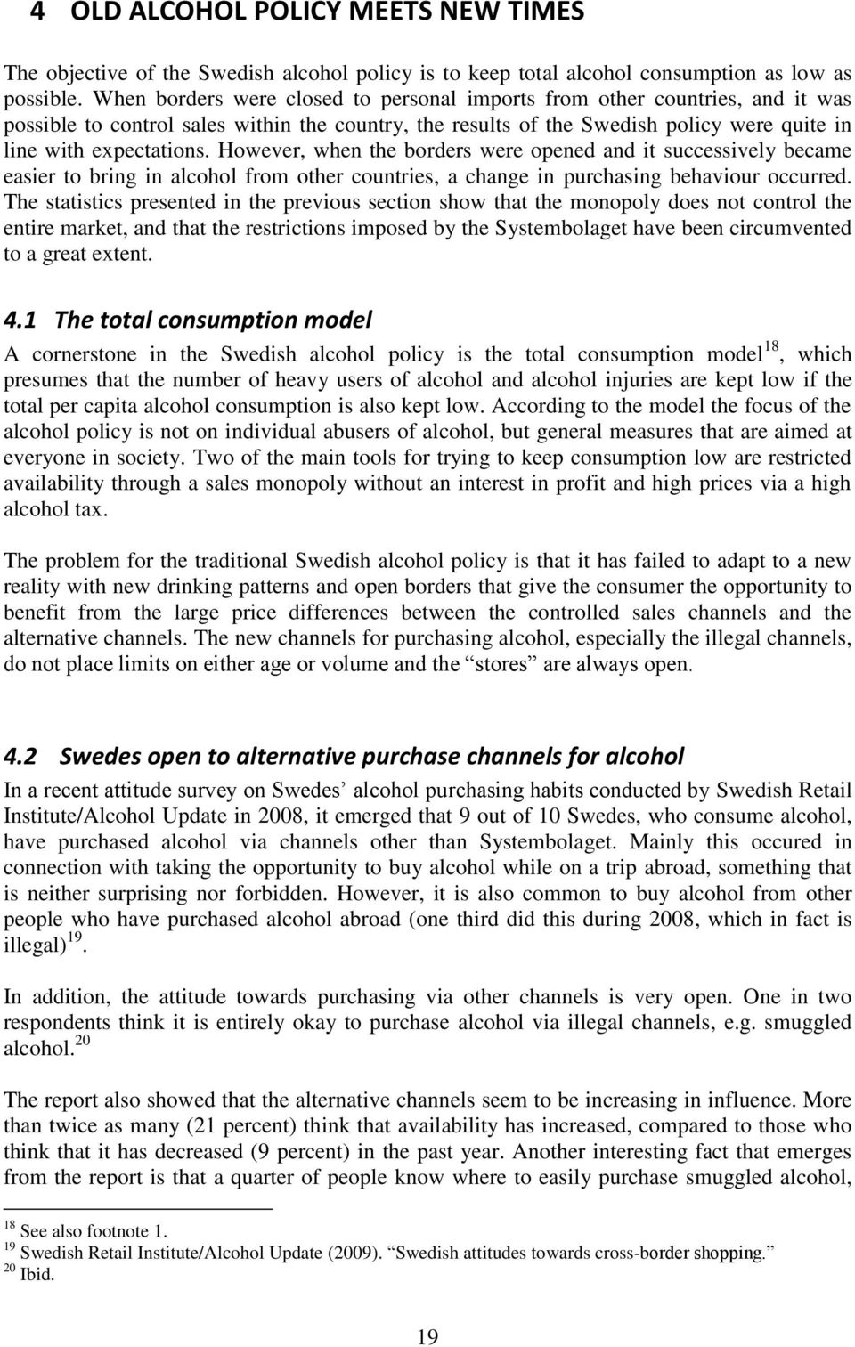 However, when the borders were opened and it successively became easier to bring in alcohol from other countries, a change in purchasing behaviour occurred.