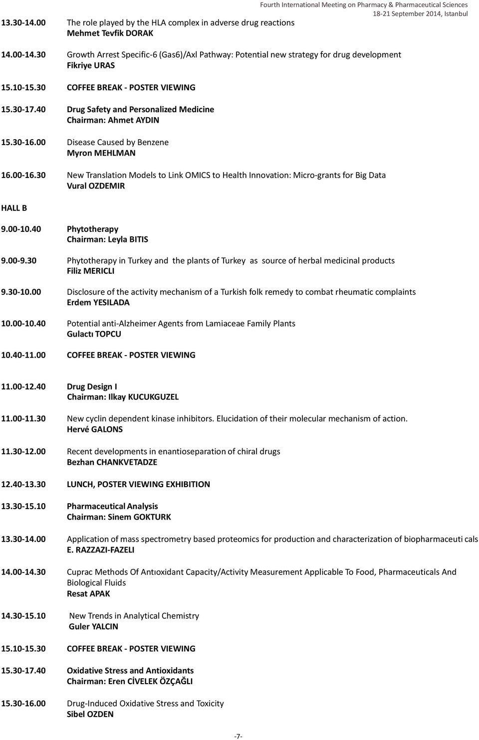 40 Drug Safety and Personalized Medicine Chairman: Ahmet AYDIN 5.30-6.00 Disease Caused by Benzene Myron MEHLMAN 6.00-6.