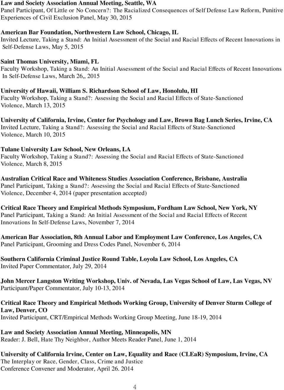 Taking a Stand: An Initial Assessment of the Social and Racial Effects of Recent Innovations in Self-Defense Laws, May 5, 2015 Saint Thomas University, Miami, FL Faculty Workshop, Taking a Stand: An