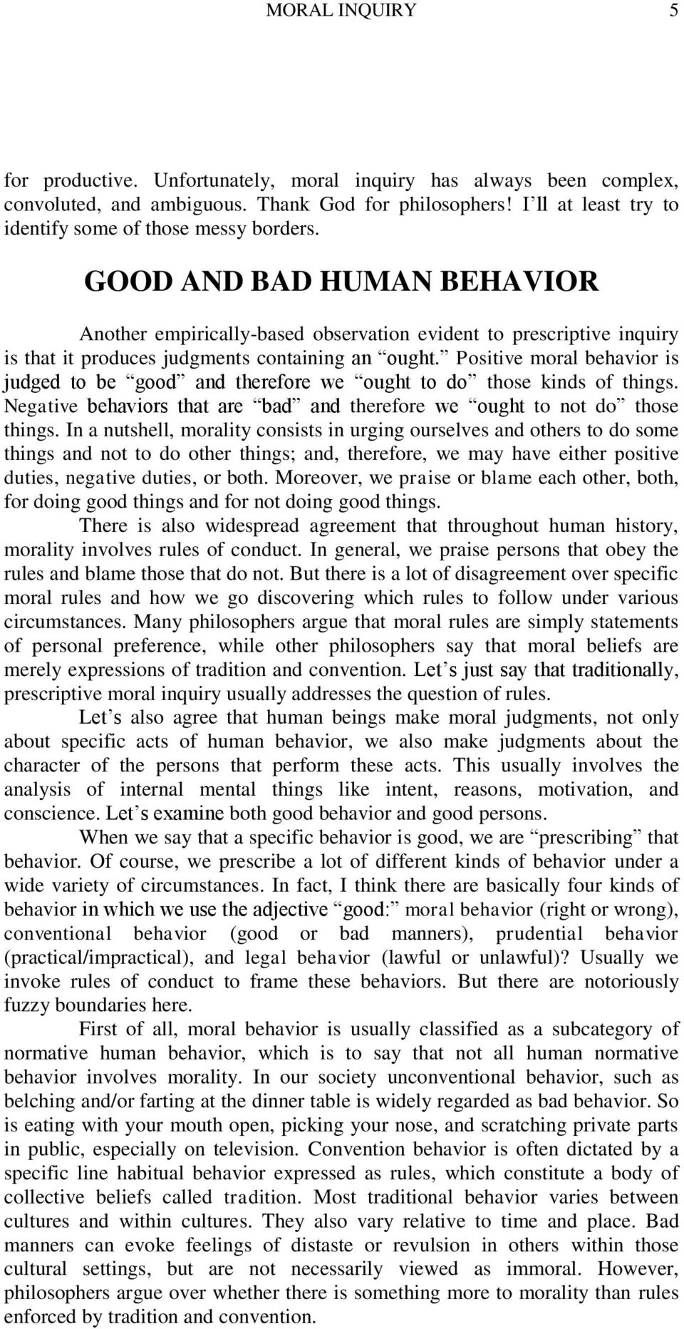 Positive moral behavior is judged to be good and therefore we ought to do those kinds of things. Negative behaviors that are bad and therefore we ought to not do those things.