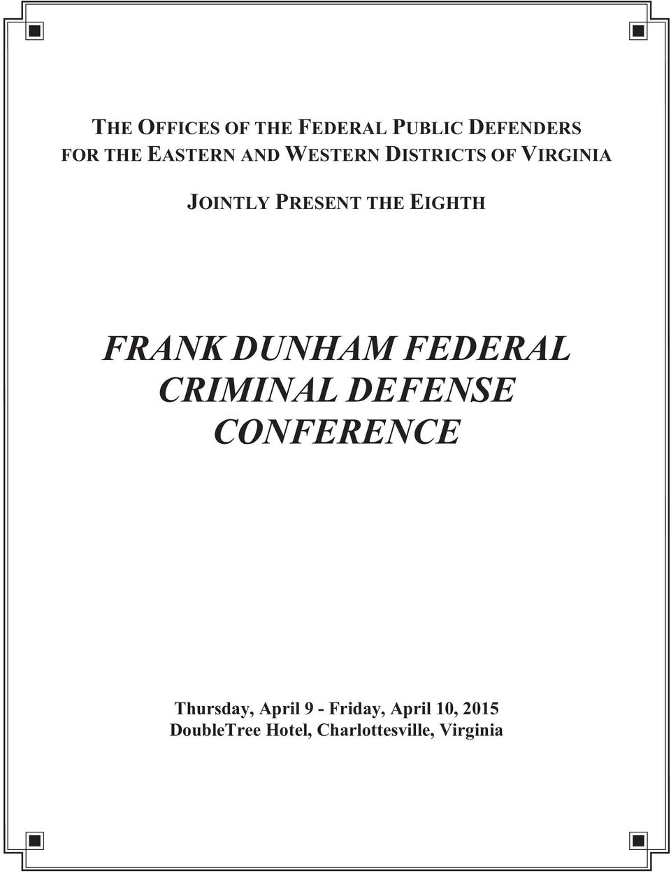 DUNHAM FEDERAL CRIMINAL DEFENSE CONFERENCE Thursday, April 9 -