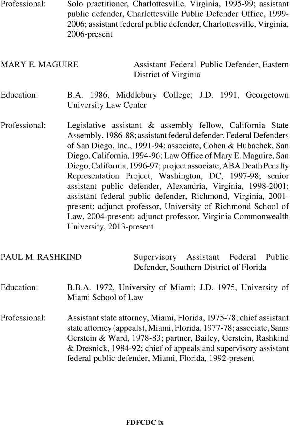 fender, Eastern District of Virginia Education: Professional: B.A. 1986, Middlebury College; J.D. 1991, Georgetown University Law Center Legislative assistant & assembly fellow, California State Assembly, 1986-88; assistant federal defender, Federal Defenders of San Diego, Inc.