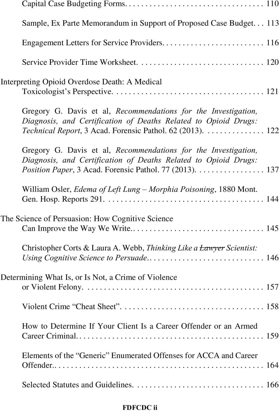 Davis et al, Recommendations for the Investigation, Diagnosis, and Certification of Deaths Related to Opioid Drugs: Technical Report, 3 Acad. Forensic Pathol. 62 (2013)............... 122 Gregory G.