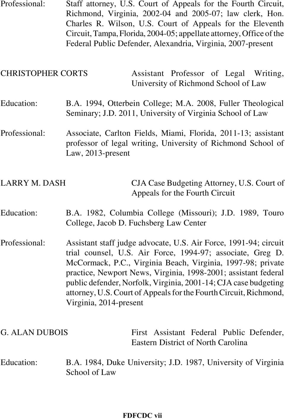Court of Appeals for the Fourth Circuit, Richmond, Virginia, 2002-04 and 2005-07; law clerk, Hon. Charles R. Wilson, U.S.
