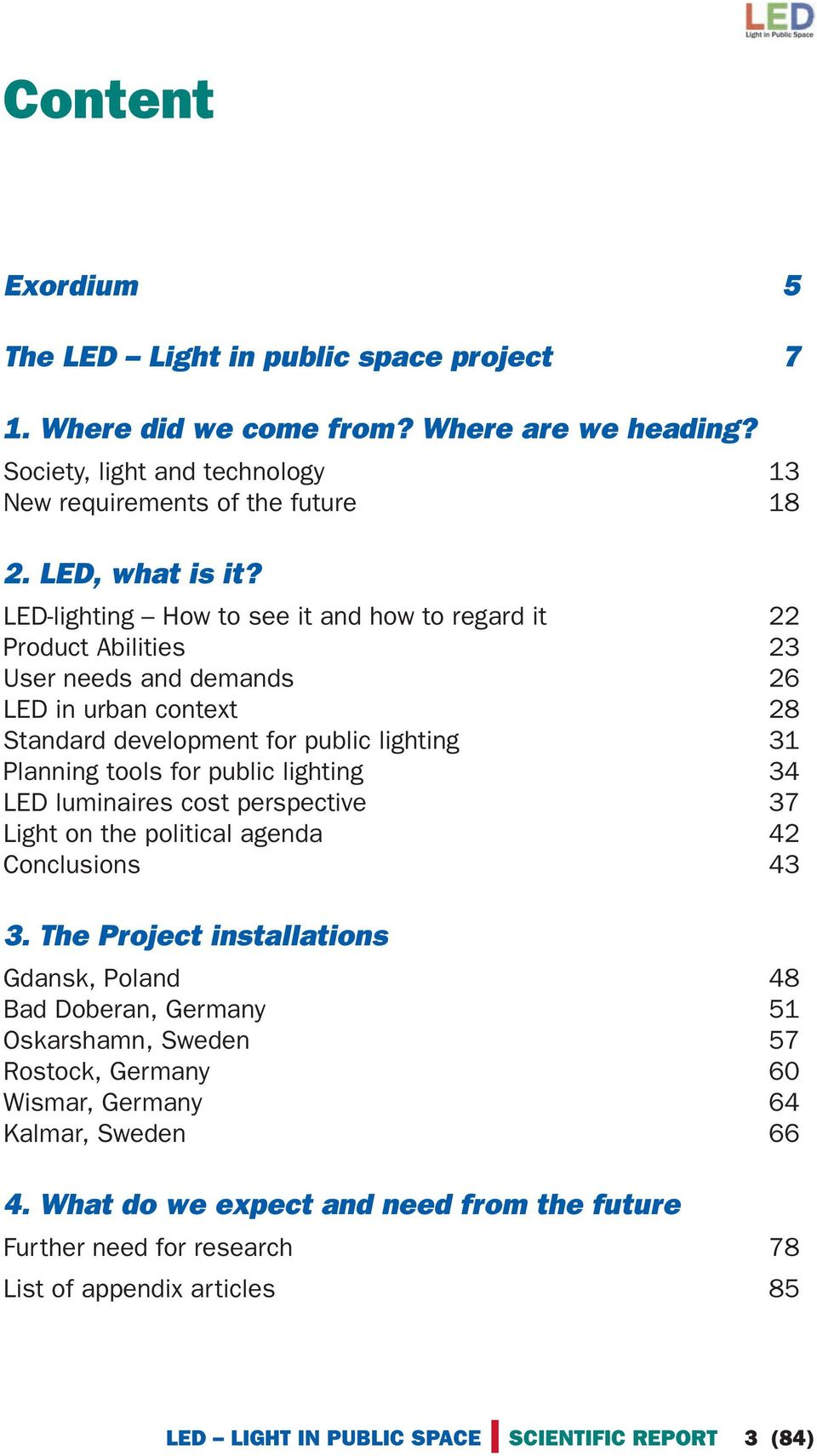 lighting 34 LED luminaires cost perspective 37 Light on the political agenda 42 Conclusions 43 3.