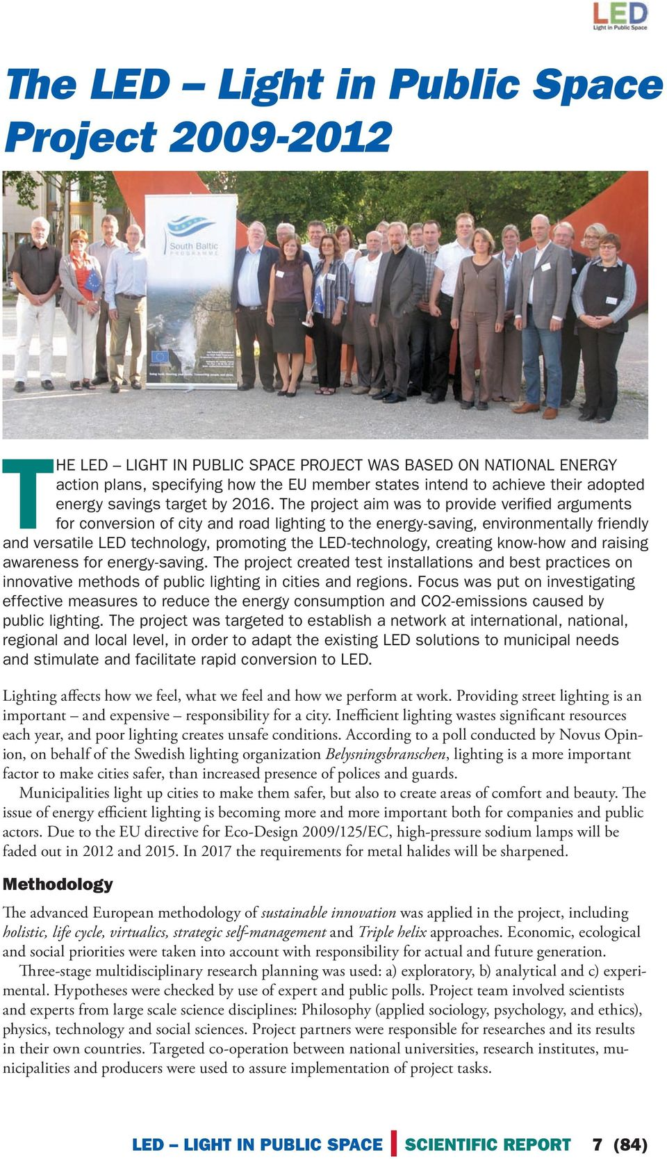 The project aim was to provide verified arguments for conversion of city and road lighting to the energy-saving, environmentally friendly and versatile LED technology, promoting the LED-technology,