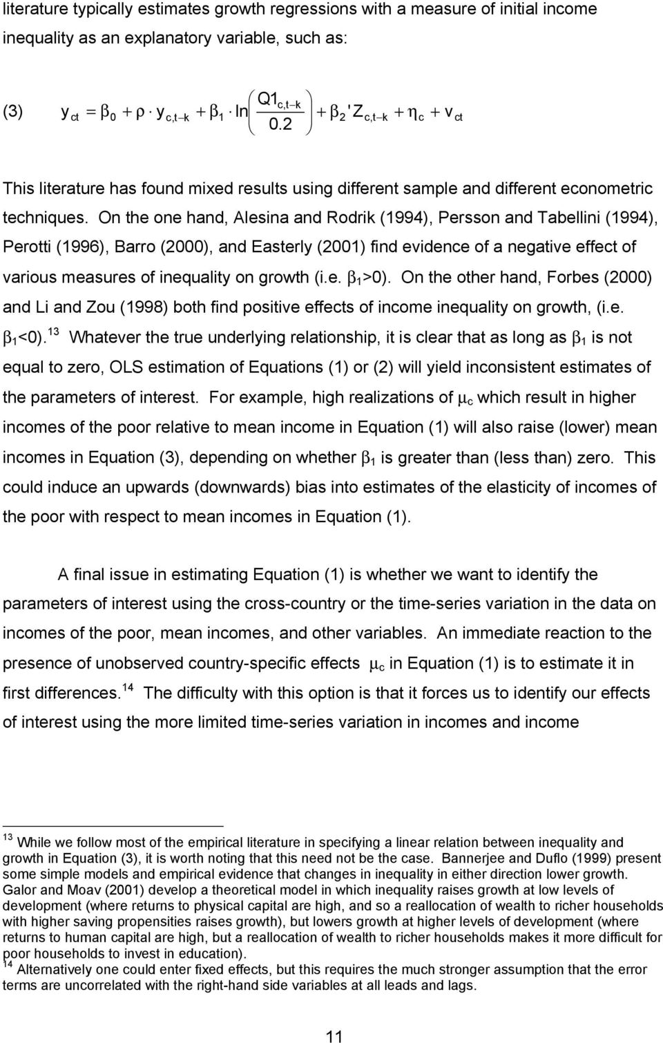 On the one hand, Alesina and Rodrik (1994), Persson and Tabellini (1994), Perotti (1996), Barro (2000), and Easterly (2001) find evidence of a negative effect of various measures of inequality on