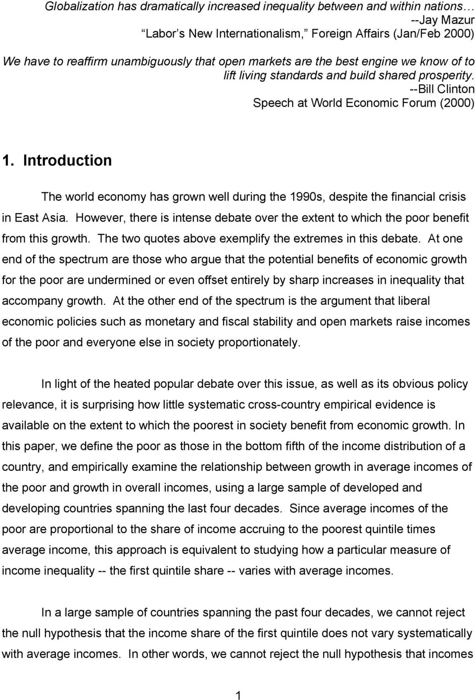 Introduction The world economy has grown well during the 1990s, despite the financial crisis in East Asia. However, there is intense debate over the extent to which the poor benefit from this growth.