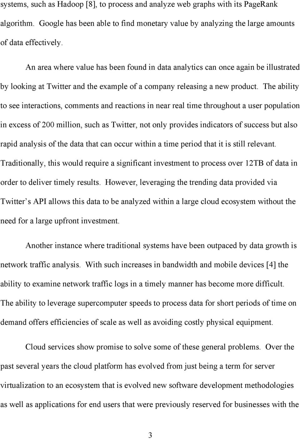 The ability to see interactions, comments and reactions in near real time throughout a user population in excess of 200 million, such as Twitter, not only provides indicators of success but also