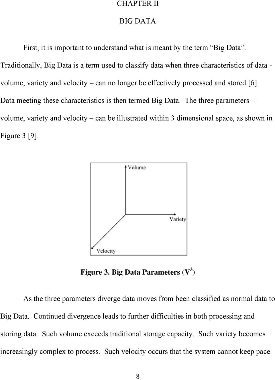 Data meeting these characteristics is then termed Big Data. The three parameters volume, variety and velocity can be illustrated within 3 dimensional space, as shown in Figure 3