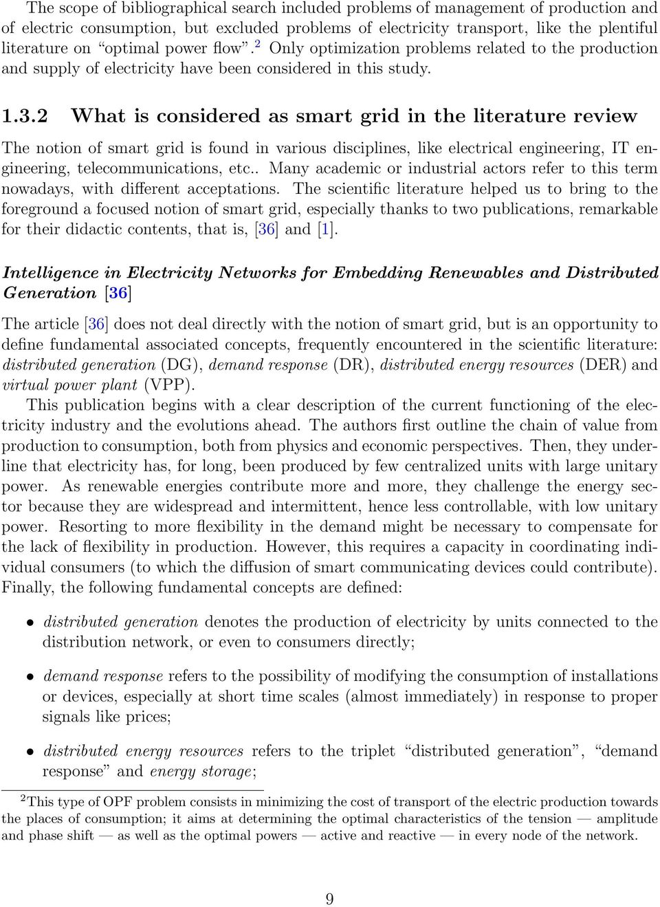2 What is considered as smart grid in the literature review The notion of smart grid is found in various disciplines, like electrical engineering, IT engineering, telecommunications, etc.