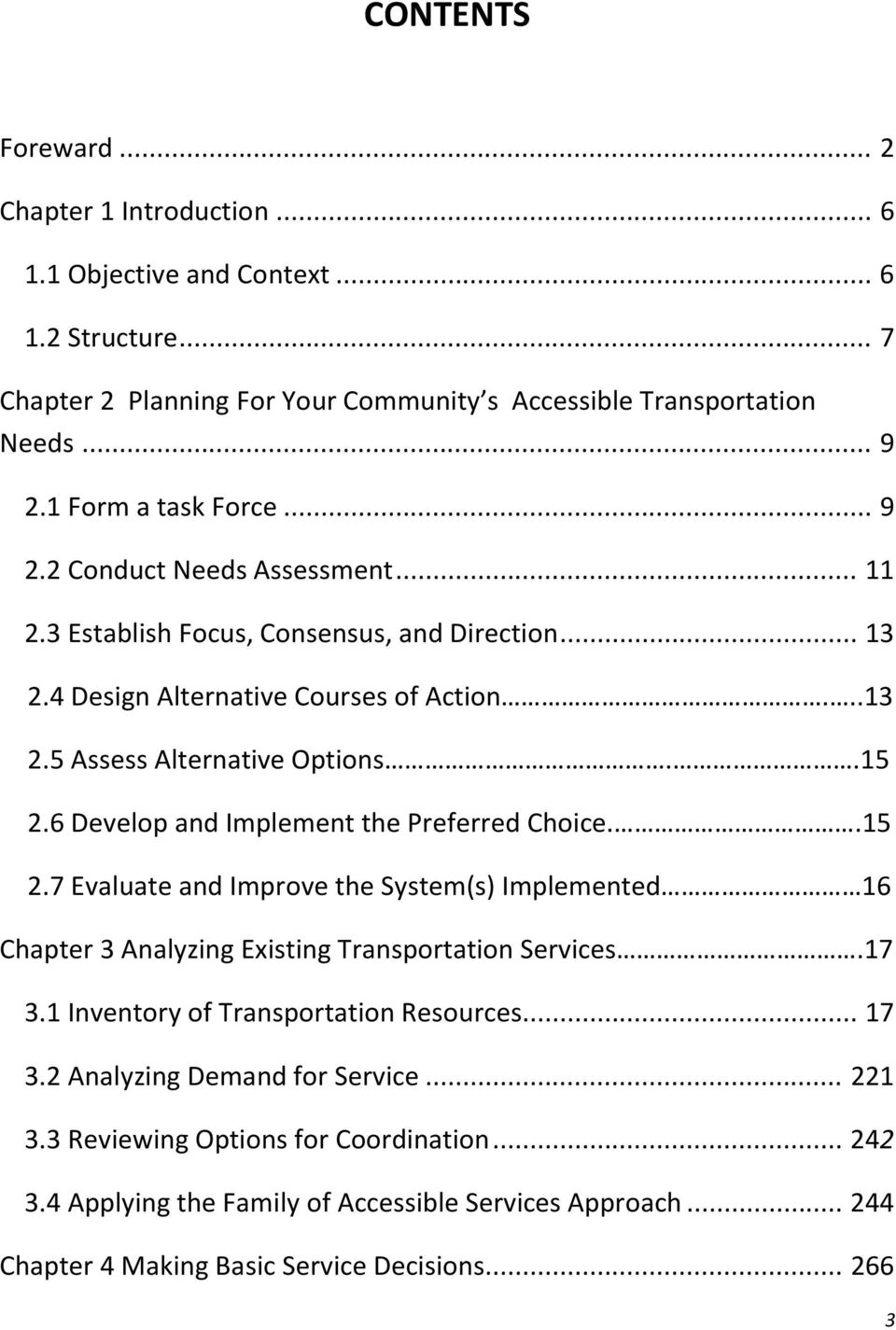 6 Develop and Implement the Preferred Choice..15 2.7 Evaluate and Improve the System(s) Implemented 16 Chapter 3 Analyzing Existing Transportation Services.17 3.