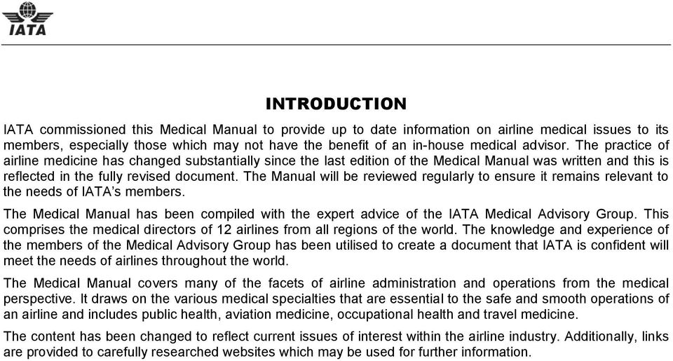 The Manual will be reviewed regularly to ensure it remains relevant to the needs of IATA s members. The Medical Manual has been compiled with the expert advice of the IATA Medical Advisory Group.