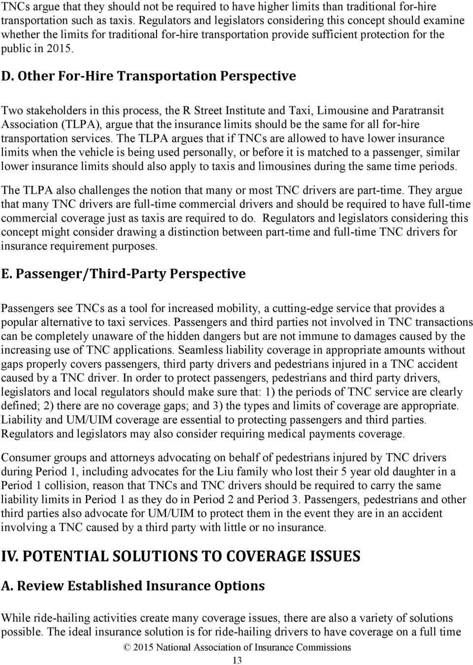 Other For-Hire Transportation Perspective Two stakeholders in this process, the R Street Institute and Taxi, Limousine and Paratransit Association (TLPA), argue that the insurance limits should be