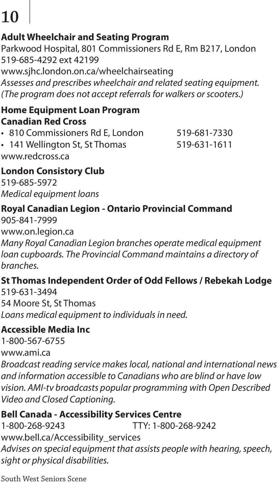 ) Home Equipment Loan Program Canadian Red Cross 810 Commissioners Rd E, London 519-681-7330 141 Wellington St, St Thomas 519-631-1611 www.redcross.