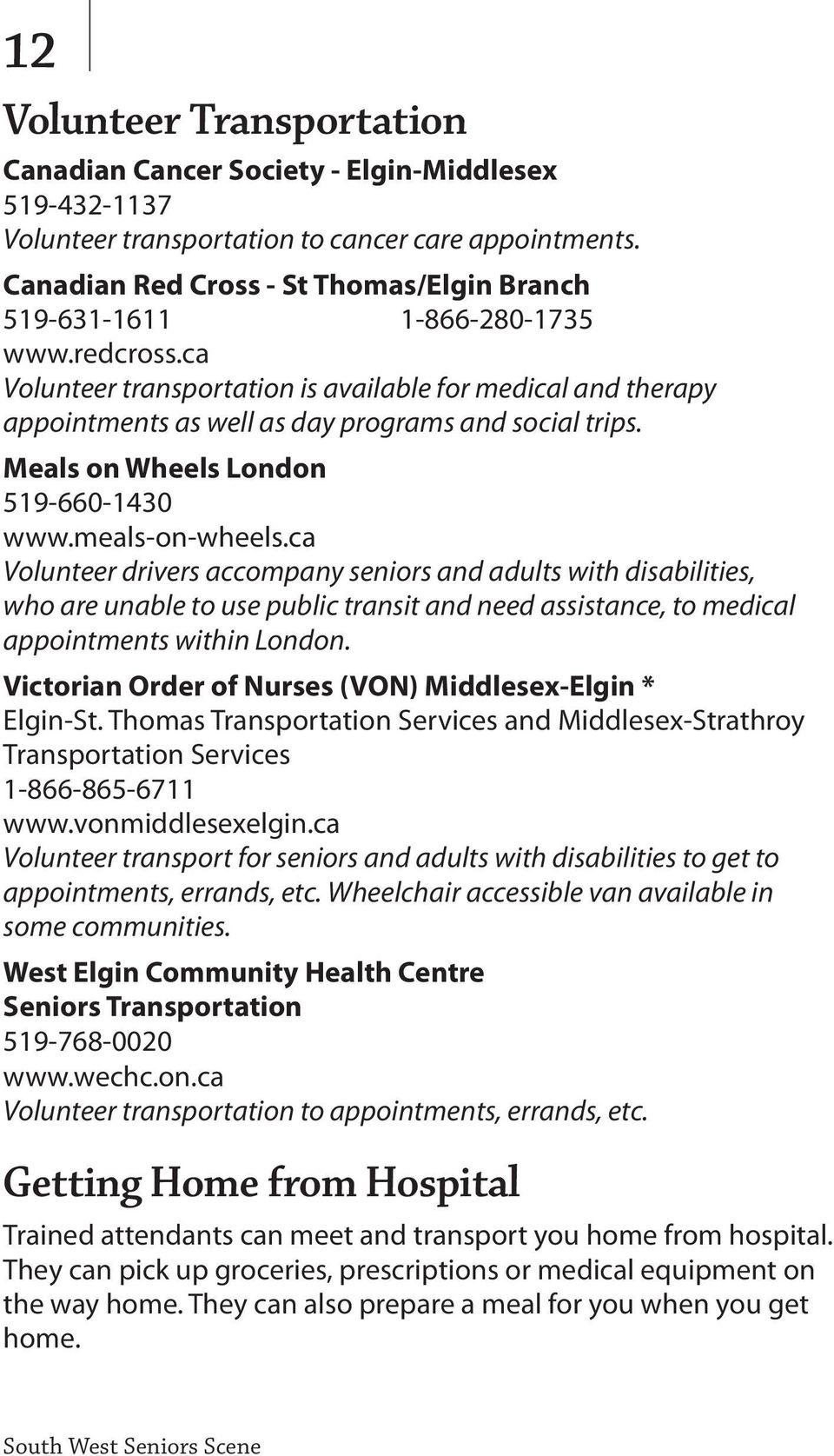 ca Volunteer transportation is available for medical and therapy appointments as well as day programs and social trips. Meals on Wheels London 519-660-1430 www.meals-on-wheels.