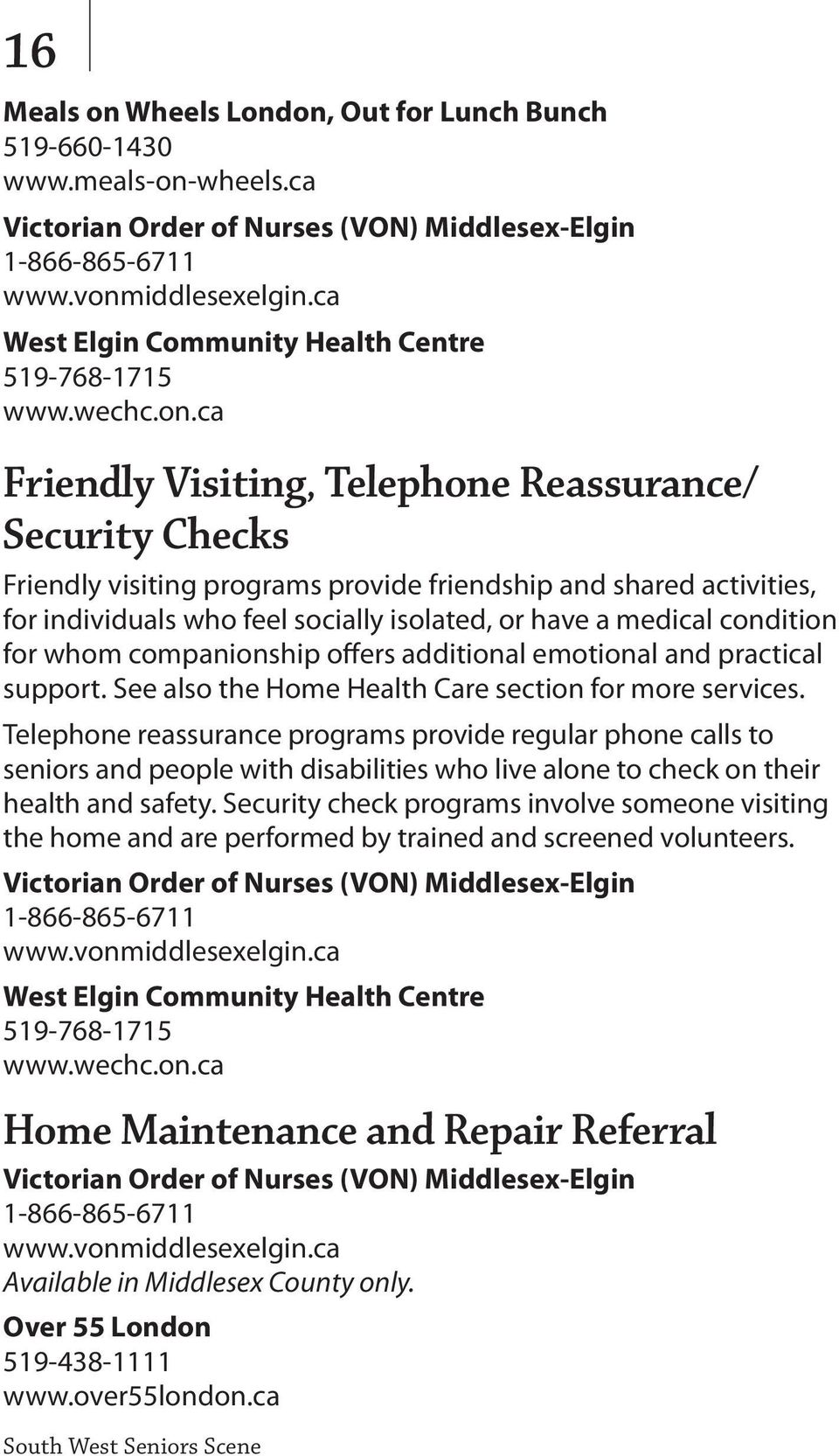 ca Friendly Visiting, Telephone Reassurance/ Security Checks Friendly visiting programs provide friendship and shared activities, for individuals who feel socially isolated, or have a medical
