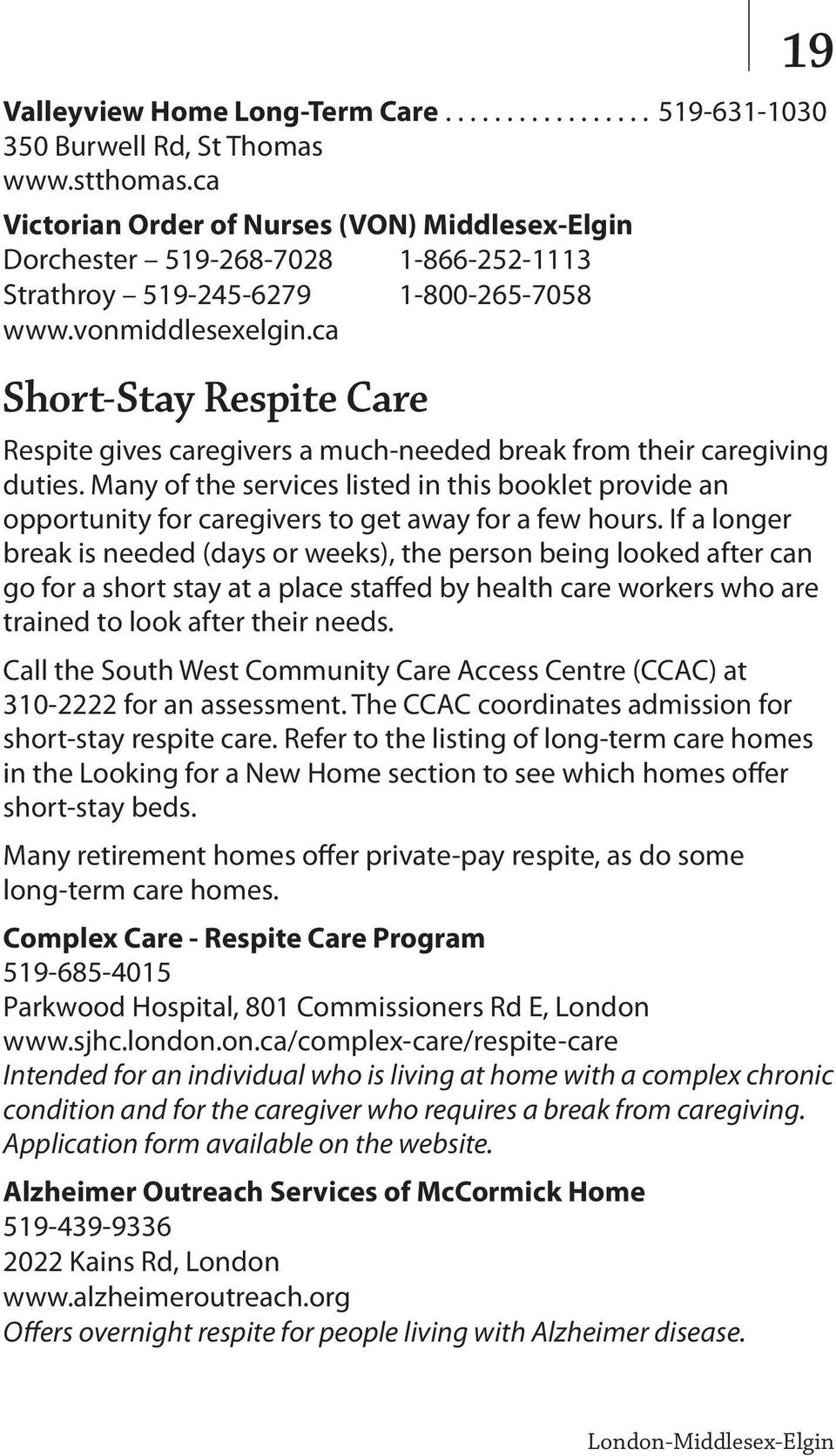 ca Short-Stay Respite Care Respite gives caregivers a much-needed break from their caregiving duties.