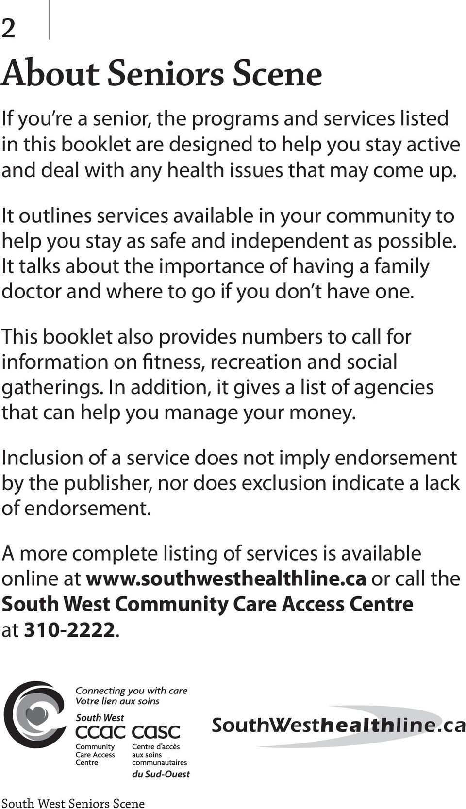 This booklet also provides numbers to call for information on fitness, recreation and social gatherings. In addition, it gives a list of agencies that can help you manage your money.