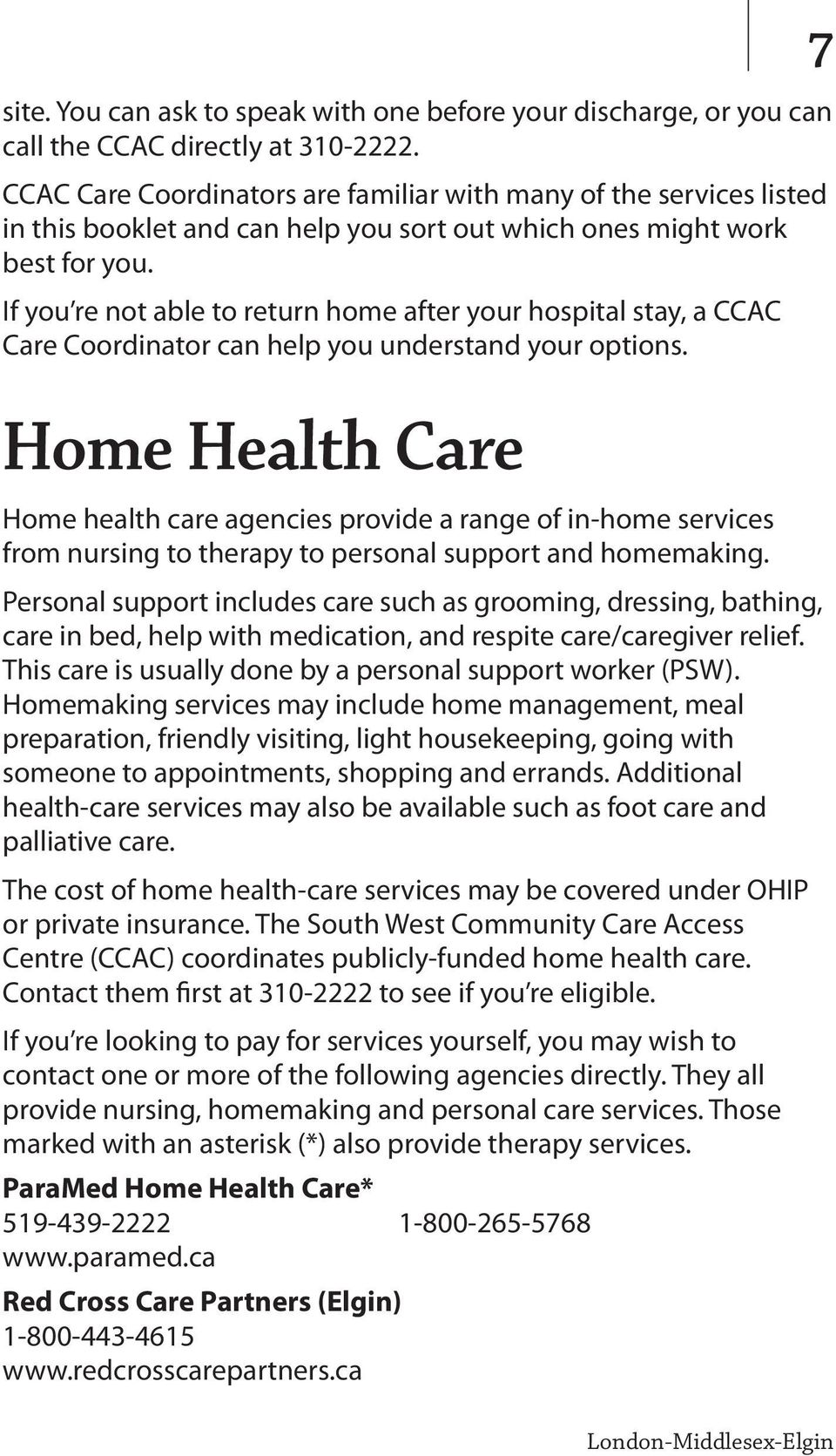 If you re not able to return home after your hospital stay, a CCAC Care Coordinator can help you understand your options.
