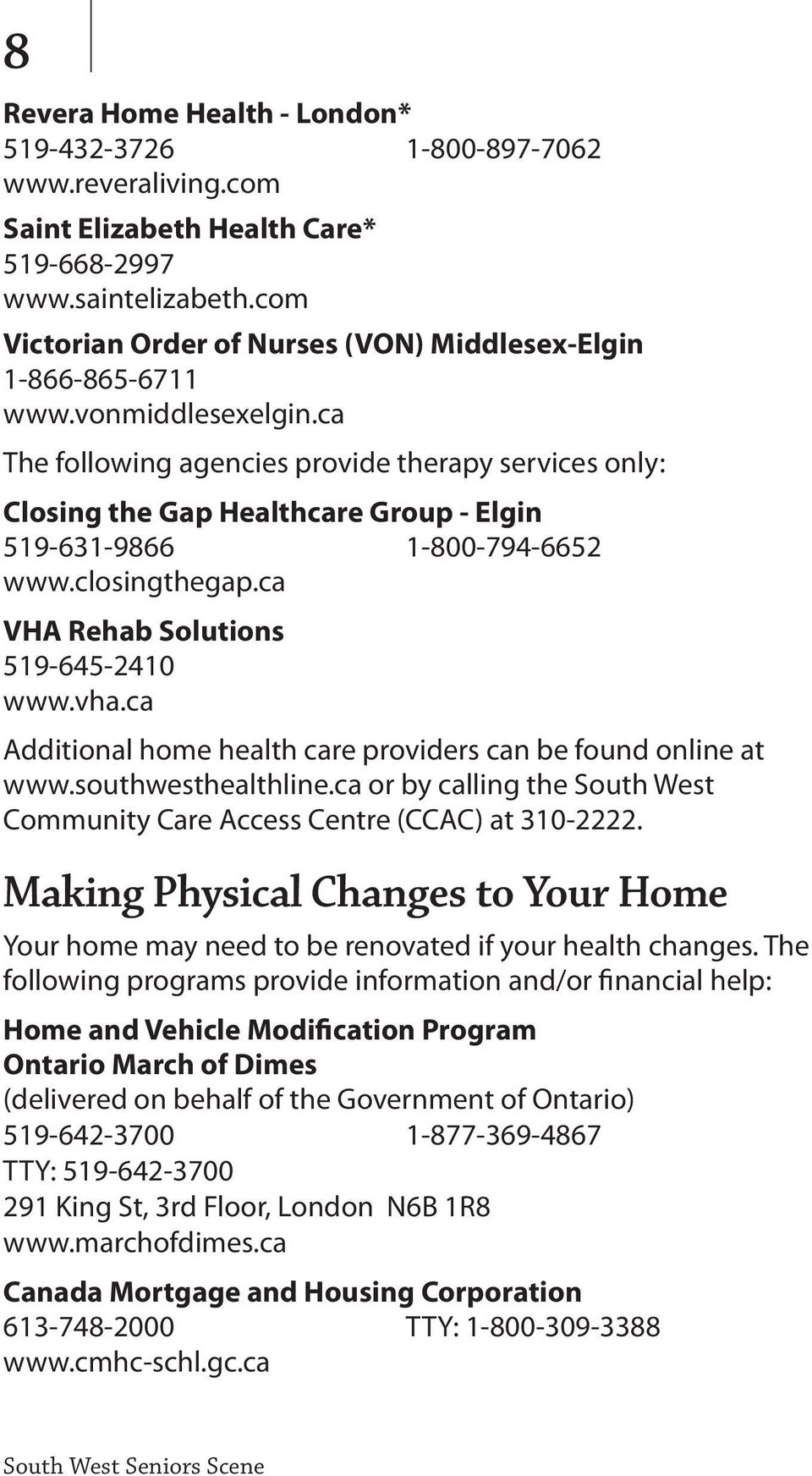ca The following agencies provide therapy services only: Closing the Gap Healthcare Group - Elgin 519-631-9866 1-800-794-6652 www.closingthegap.ca VHA Rehab Solutions 519-645-2410 www.vha.