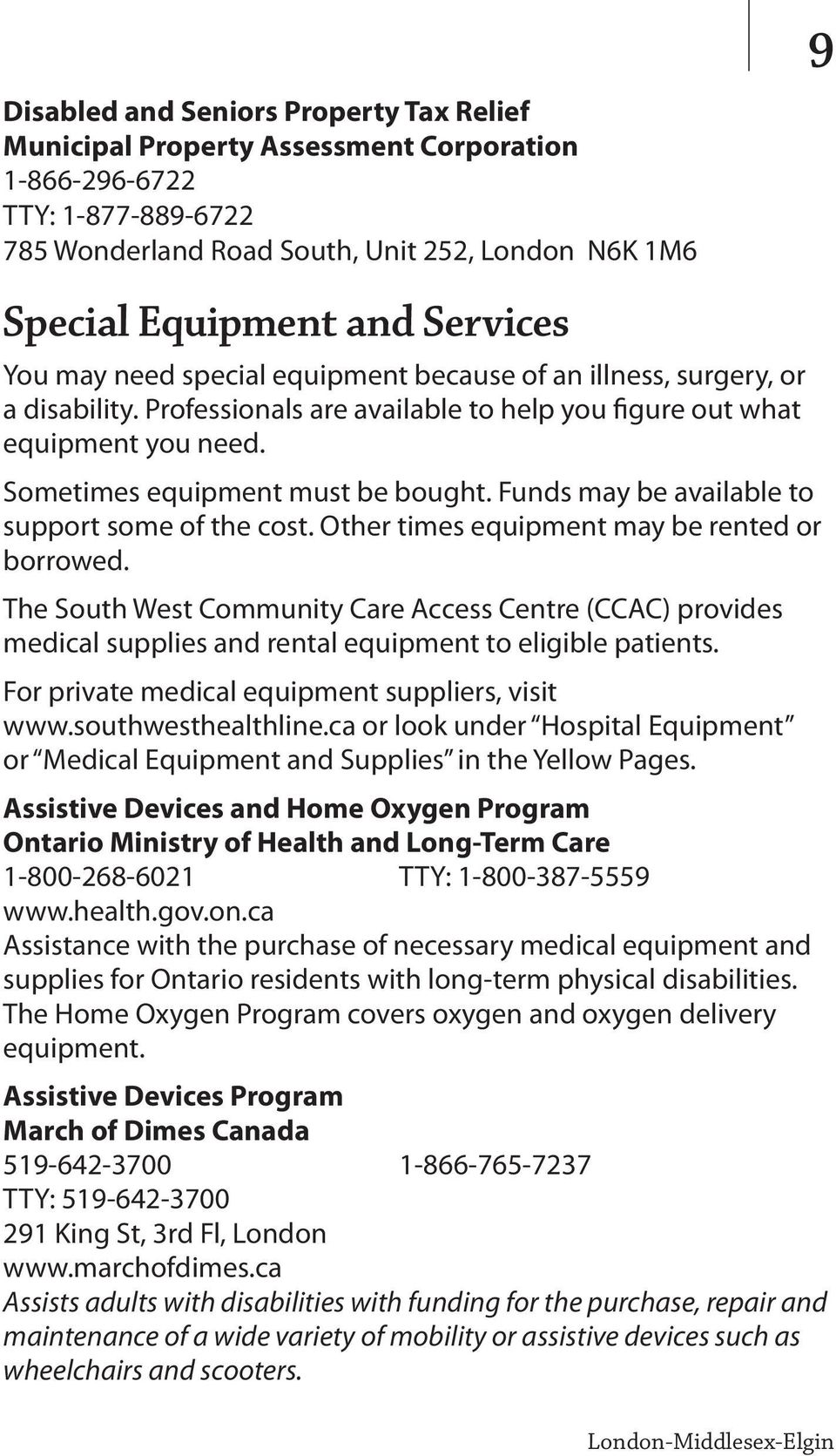 Funds may be available to support some of the cost. Other times equipment may be rented or borrowed.
