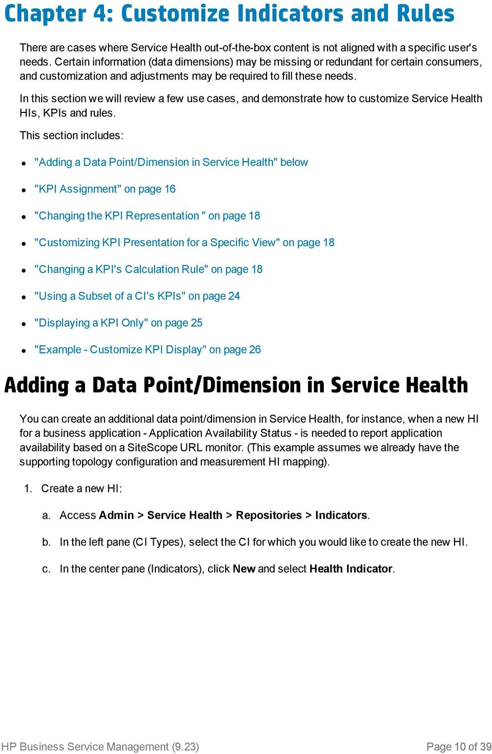 In this section we will review a few use cases, and demonstrate how to customize Service Health HIs, KPIs and rules.