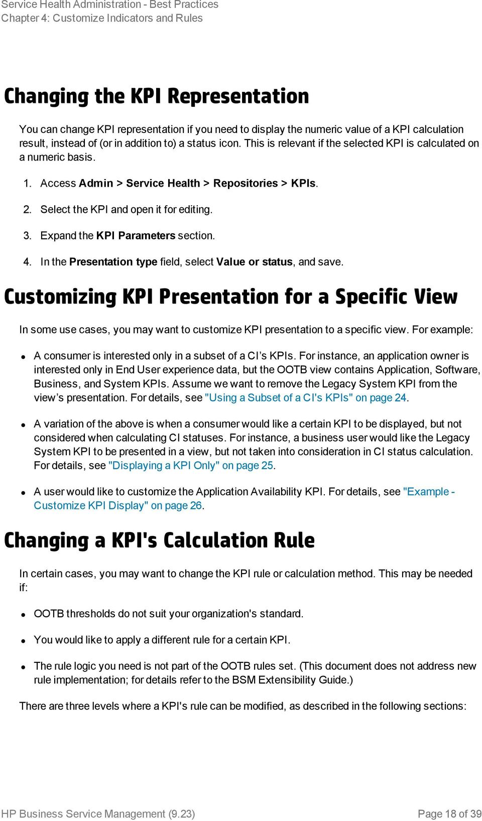Expand the KPI Parameters section. 4. In the Presentation type field, select Value or status, and save.