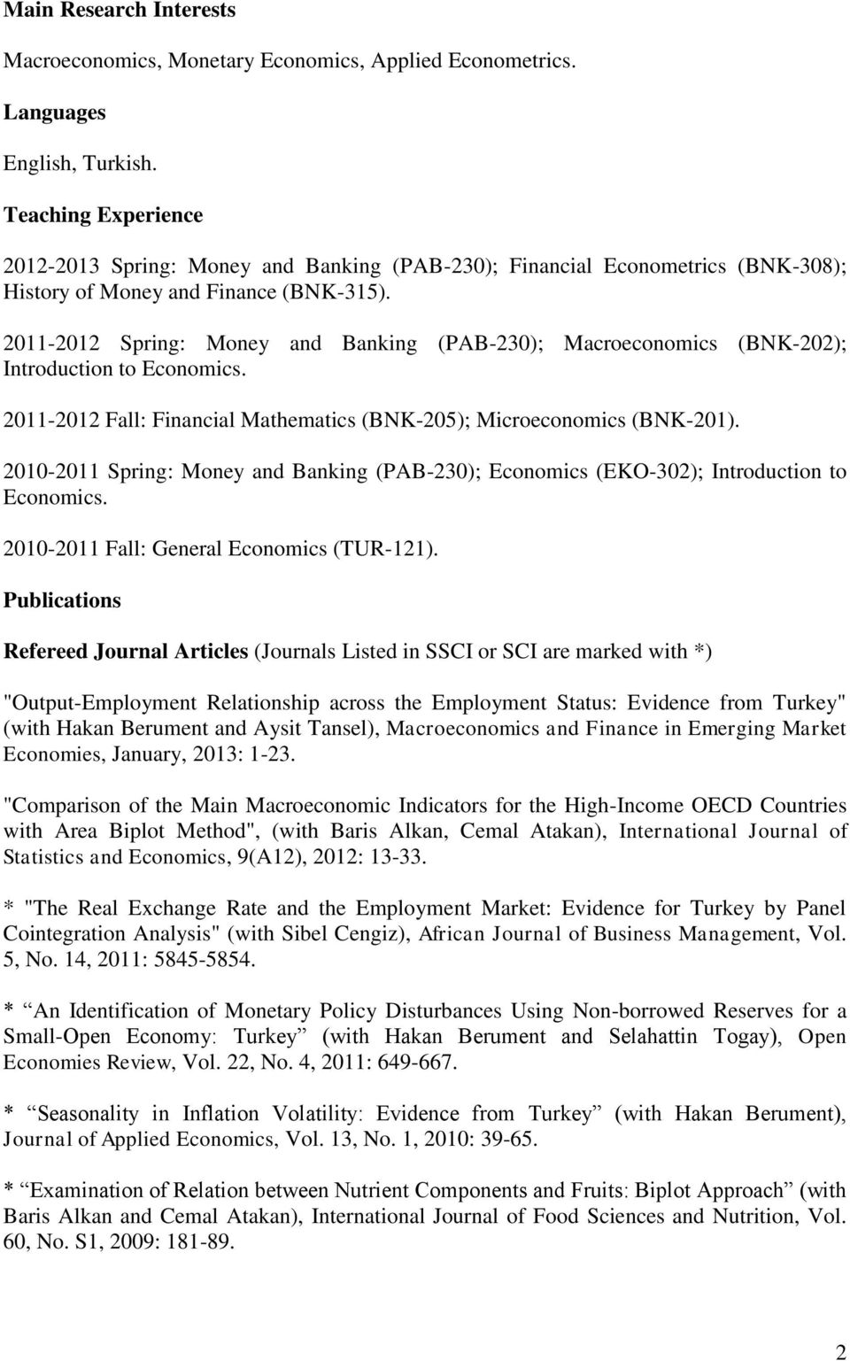 2011-2012 Spring: Money and Banking (PAB-230); Macroeconomics (BNK-202); Introduction to Economics. 2011-2012 Fall: Financial Mathematics (BNK-205); Microeconomics (BNK-201).