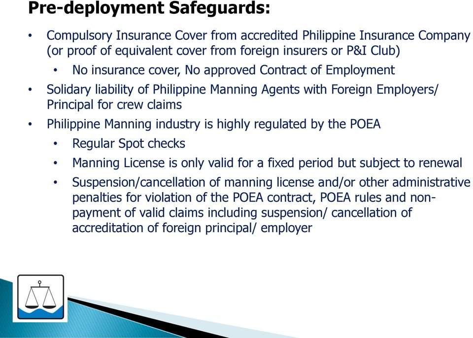 regulated by the POEA Regular Spot checks Manning License is only valid for a fixed period but subject to renewal Suspension/cancellation of manning license and/or other