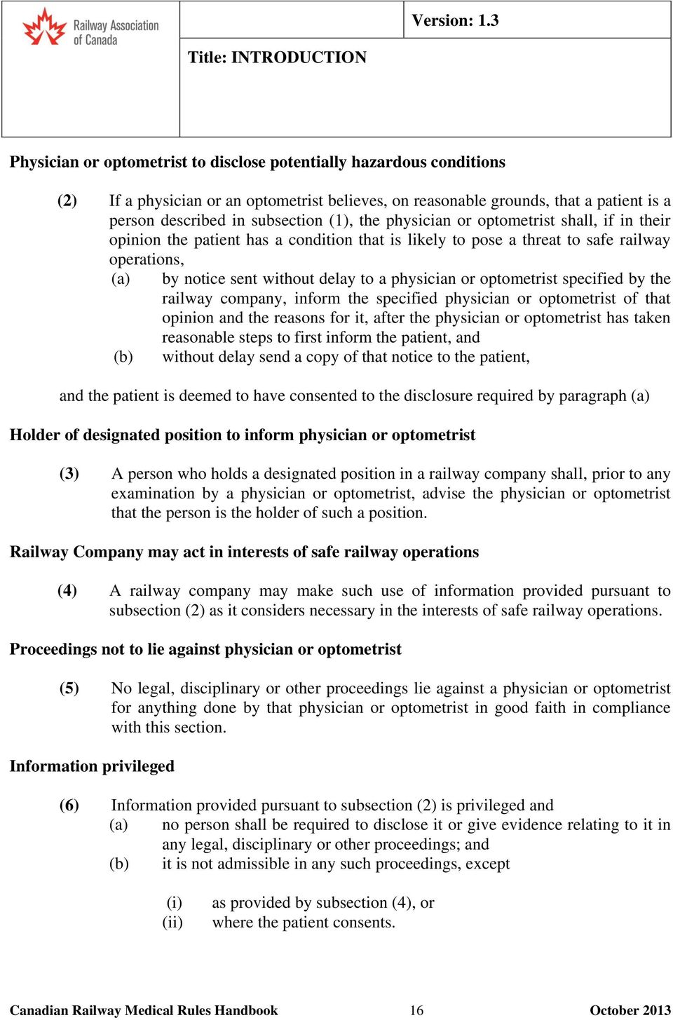 in subsection (1), the physician or optometrist shall, if in their opinion the patient has a condition that is likely to pose a threat to safe railway operations, (a) by notice sent without delay to