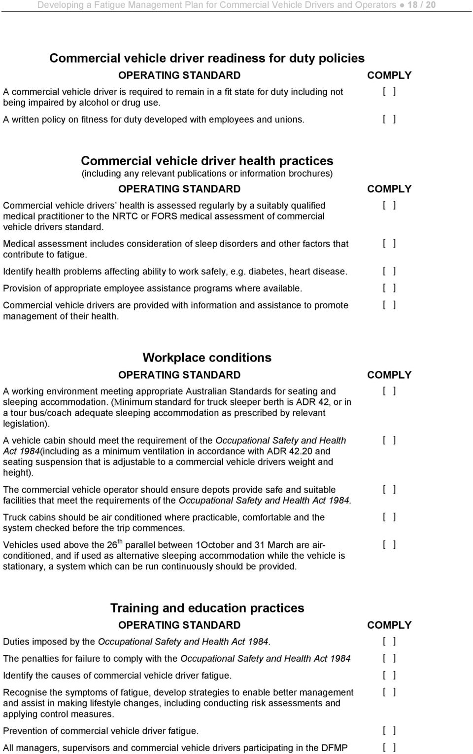 Commercial vehicle driver health practices (including any relevant publications or information brochures) OPERATING STANDARD Commercial vehicle drivers health is assessed regularly by a suitably