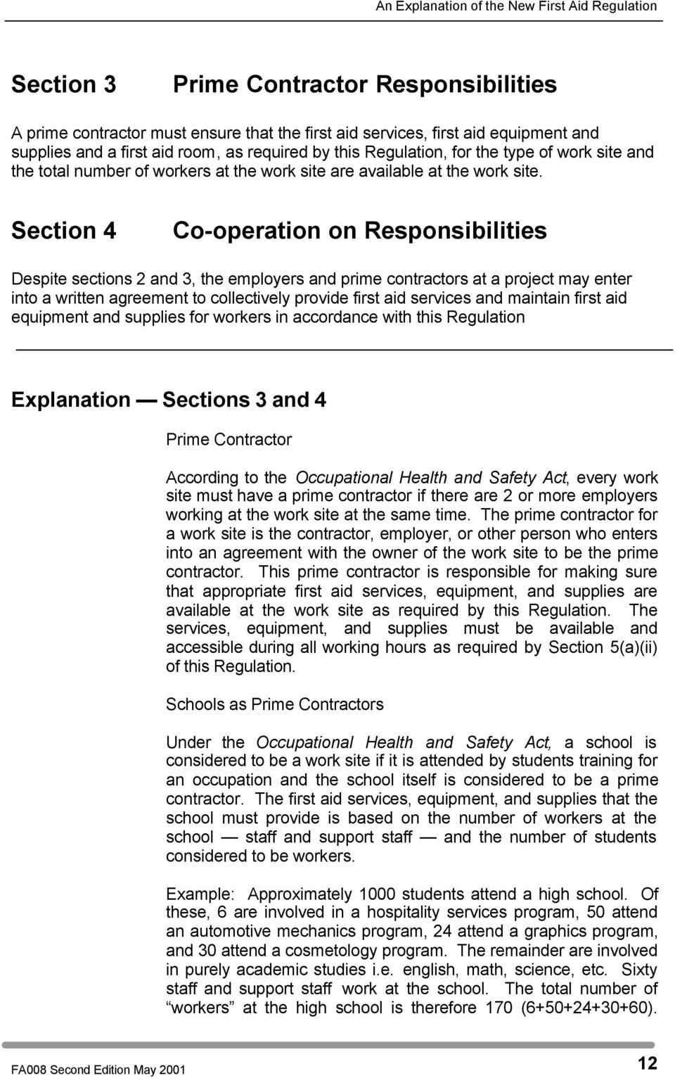 Section 4 Co-operation on Responsibilities Despite sections 2 and 3, the employers and prime contractors at a project may enter into a written agreement to collectively provide first aid services and