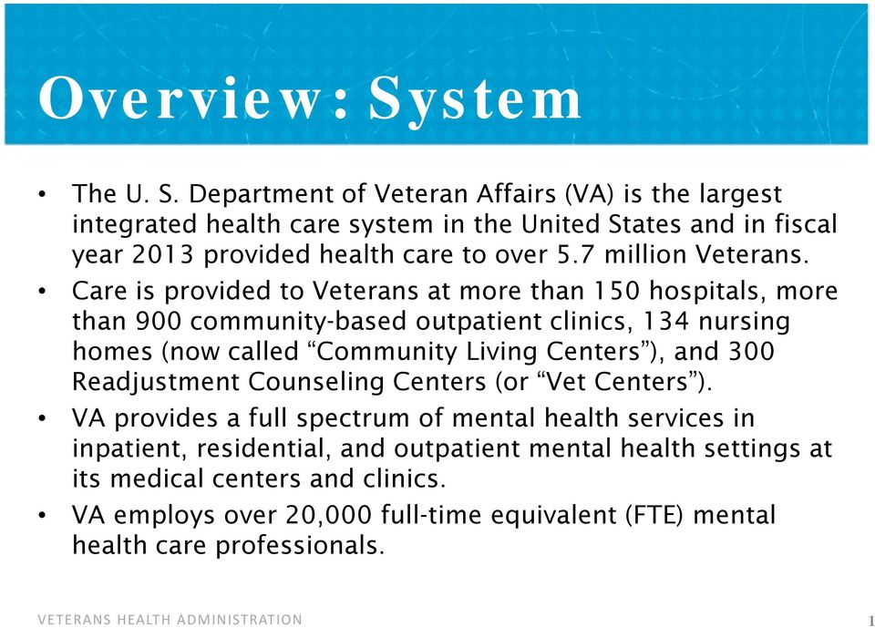 Department of Veteran Affairs (VA) is the largest integrated health care system in the United States and in fiscal year 2013 provided health care to over 5.