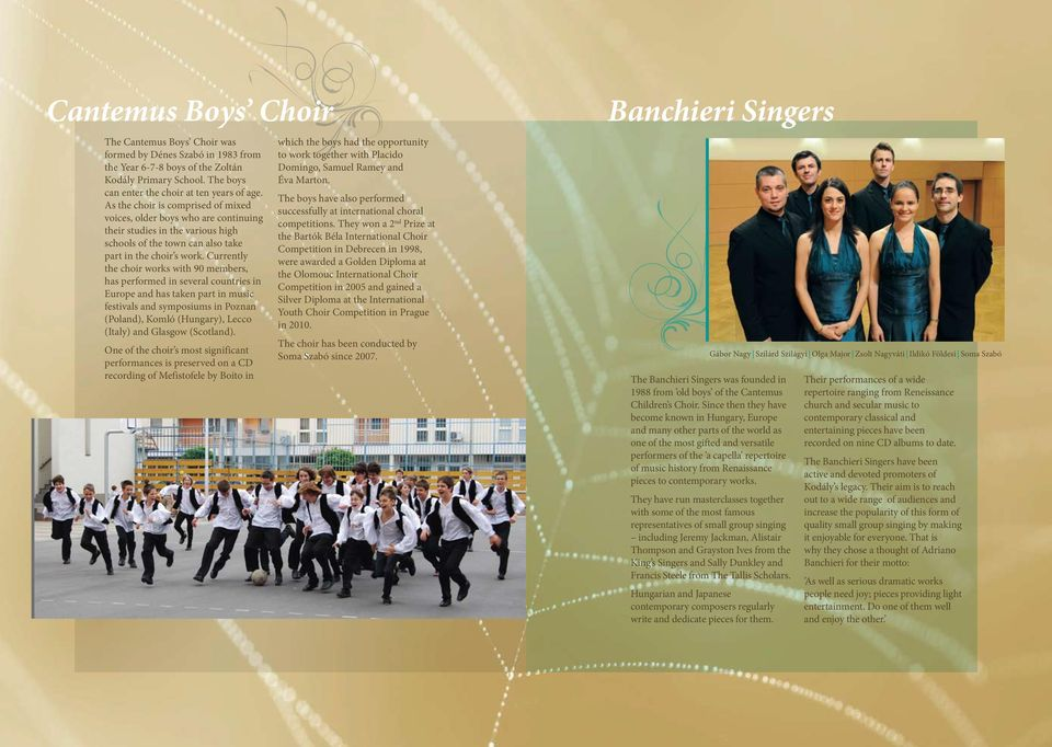 Currently the choir works with 90 members, has performed in several countries in Europe and has taken part in music festivals and symposiums in Poznan (Poland), Komló (Hungary), Lecco (Italy) and