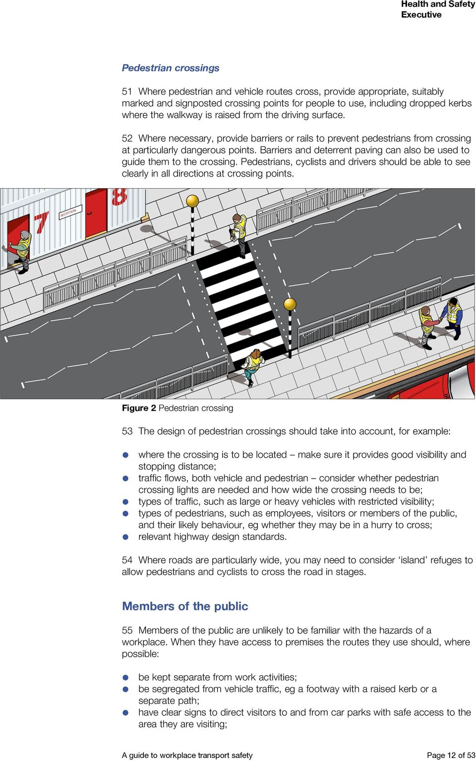 Barriers and deterrent paving can also be used to guide them to the crossing. Pedestrians, cyclists and drivers should be able to see clearly in all directions at crossing points.