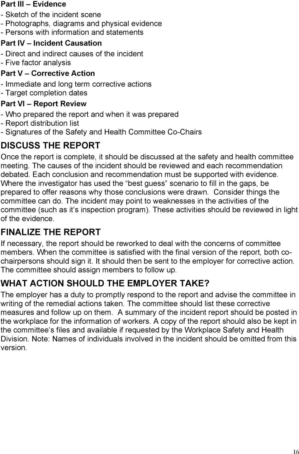 prepared - Report distribution list - Signatures of the Safety and Health Committee Co-Chairs DISCUSS THE REPORT Once the report is complete, it should be discussed at the safety and health committee