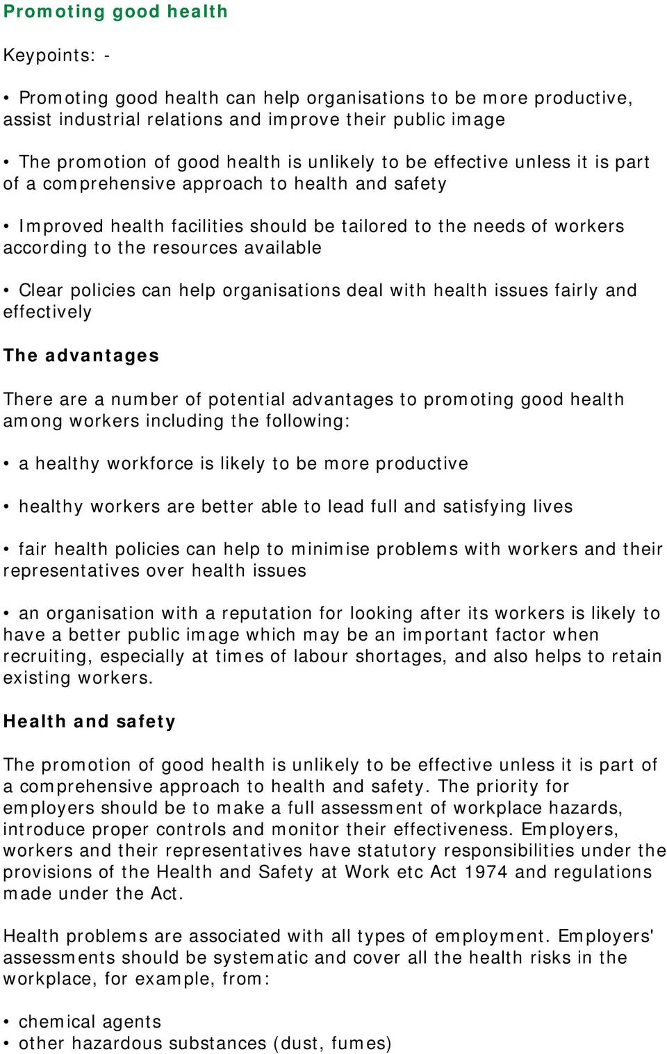 Clear policies can help organisations deal with health issues fairly and effectively The advantages There are a number of potential advantages to promoting good health among workers including the
