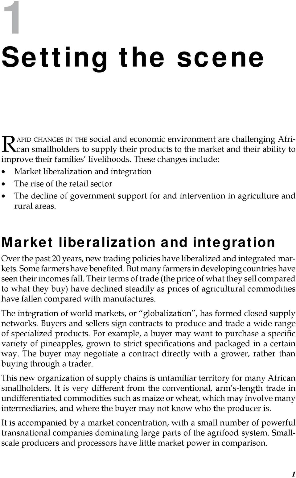 Market liberalization and integration Over the past 20 years, new trading policies have liberalized and integrated markets. Some farmers have benefited.