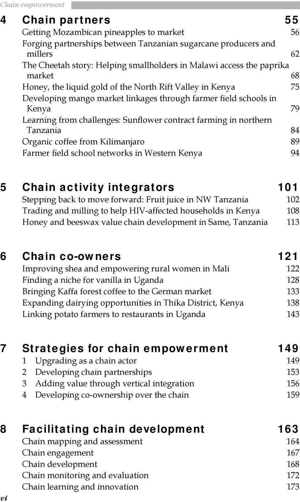 farming in northern Tanzania 84 Organic coffee from Kilimanjaro 89 Farmer field school networks in Western Kenya 94 5 Chain activity integrators 101 Stepping back to move forward: Fruit juice in NW
