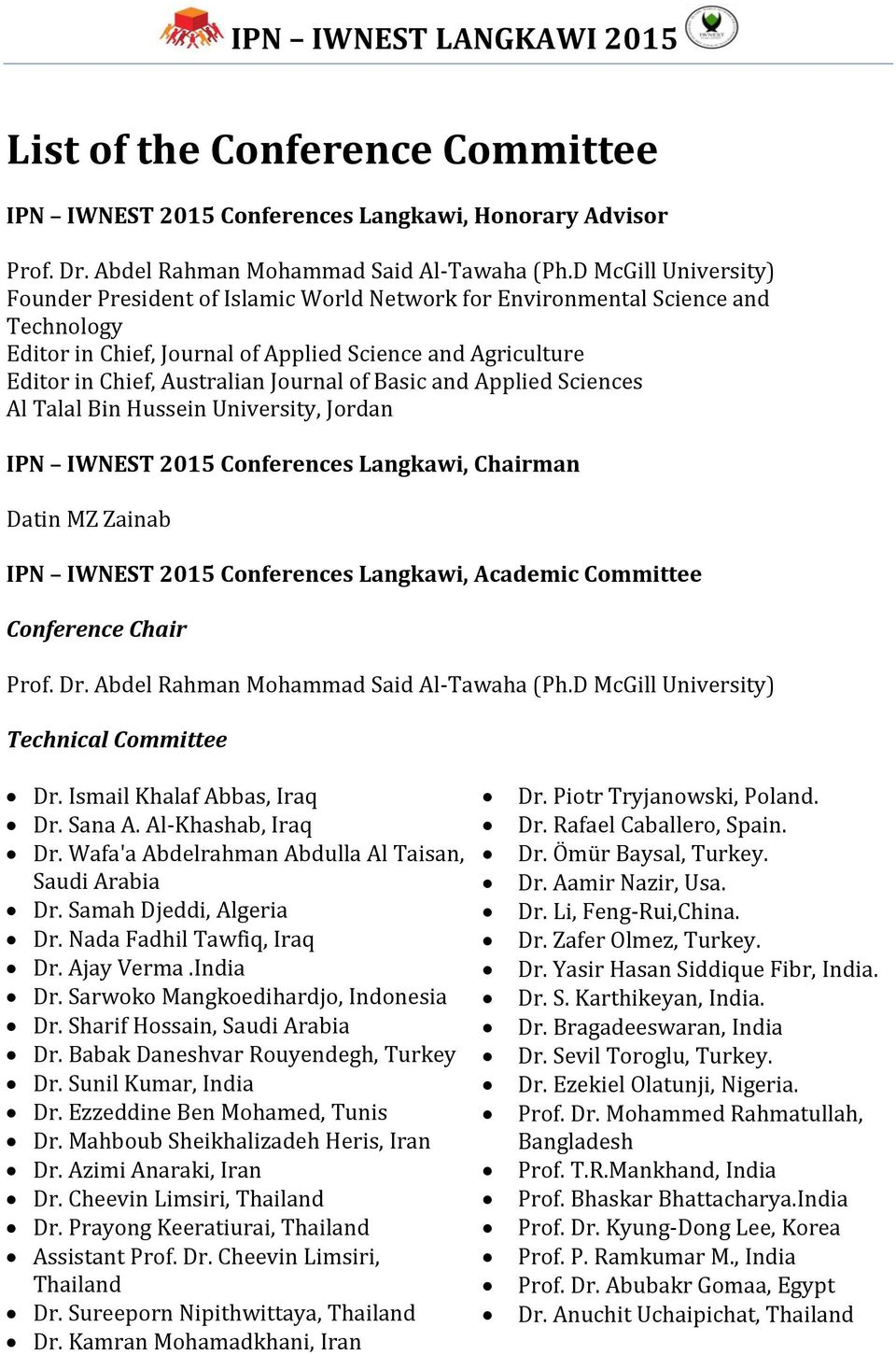 Journal of Basic and Applied Sciences Al Talal Bin Hussein University, Jordan IPN IWNEST 2015 Conferences Langkawi, Chairman Datin MZ Zainab IPN IWNEST 2015 Conferences Langkawi, Academic Committee