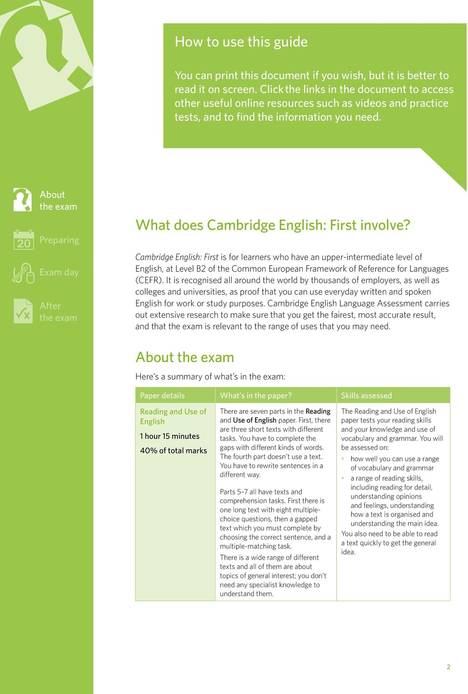 Cambridge English: First is for learners who have an upper-intermediate level of English, at Level B2 of the Common European Framework of Reference for Languages (CEFR).