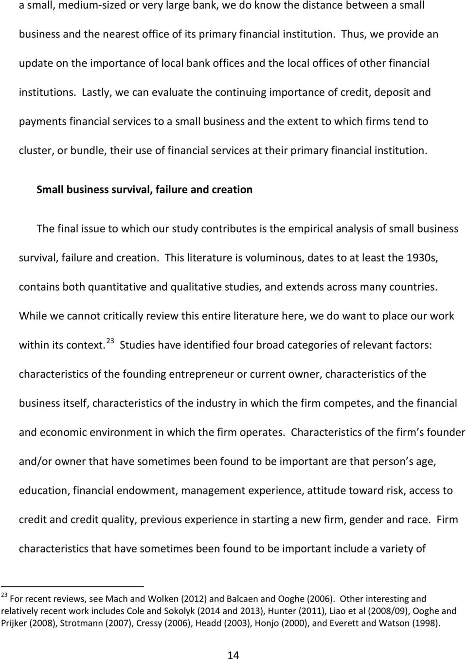 Lastly, we can evaluate the continuing importance of credit, deposit and payments financial services to a small business and the extent to which firms tend to cluster, or bundle, their use of