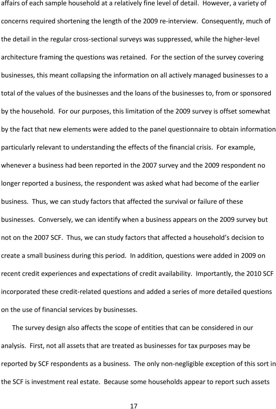 For the section of the survey covering businesses, this meant collapsing the information on all actively managed businesses to a total of the values of the businesses and the loans of the businesses